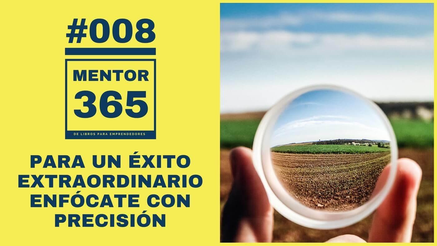 MENTOR365 #008 Para conseguir un éxito extraordinario Enfócate con Precisión 1400
