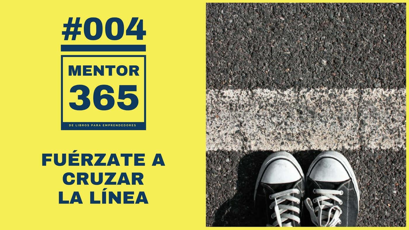 MENTOR365_004 Fuérzate a Cruzar la Línea - Un Podcast de Libros para Emprendedores