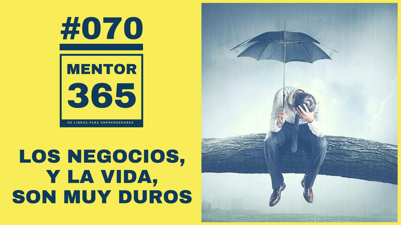 Los negocios, y la vida, son muy duros - #070 - MENTOR365